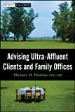 Advising Ultra-Affluent Clients and Family Offices (Wiley Finance)