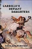 Carrillo's Defiant Daughters, Loren Nicholson, 1424165695