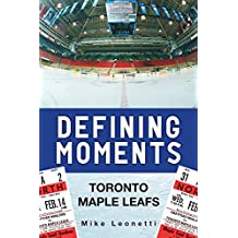 Defining Moments: Toronto Maple Leafs