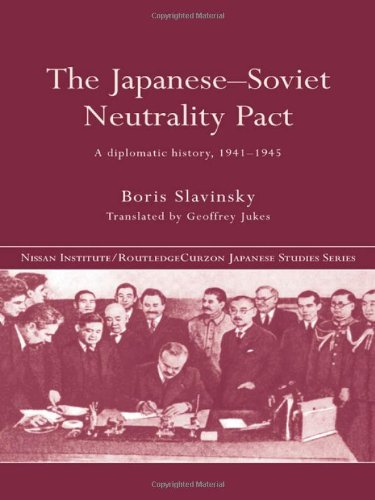 The Japanese-Soviet Neutrality Pact: A Diplomatic History 1941-1945 (Nissan Institute/Routledge Japanese Studies)