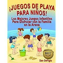 Juegos de Playa Para Niños: Los Mejores Juegos Infantiles Para Disfrutar con la Familia en la Arena (Spanish Edition)
