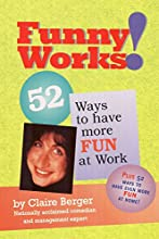 Funny Works!  52 Ways to Have More Fun at Work: 52 Ways to Have Even More Fun in Life