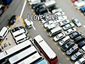 I Love Cars: Children's Picture Book about Automobiles