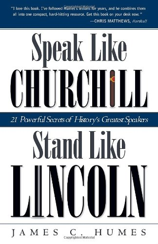 Speak Like Churchill; Stand Like Lincoln: 21 Powerful Secrets of History's Greatest Speakers