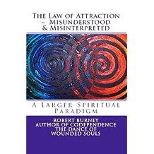 The Law of Attraction - Misunderstood & Misinterpreted