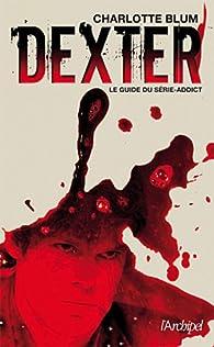 Dexter, le guide du série-addict par Charlotte Blum