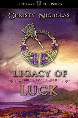 Book: Legacy of Luck (Druid's Brooch Series, #3) by Christy Nicholas