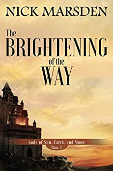 The Brightening of the Way: Gods of Sun Earth and Moon, Book 4 by [Marsden, Nick]