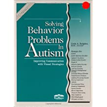 Solving Behavior Problems in Autism: Improving Communication with Visual Strategies