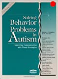 Solving Behavior Problems in Autism : Improving Communication with Visual Strategies, Hodgdon, Linda A., 0961678623