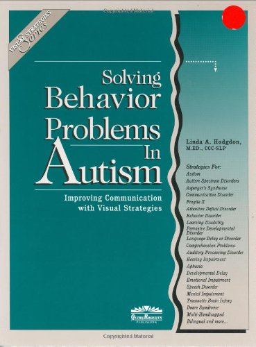 Solving Behavior Problems in Autism (Visual Strategies Series) (Strategies For Dealing With Autism In The Classroom)