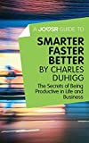 A Joosr Guide to... Smarter Faster Better by Charles Duhigg: The Secrets of Being Productive in Life and Business