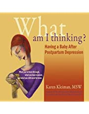 What Am I Thinking?!: Having a Baby After Postpartum Depression