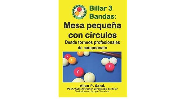 Billar 3 Bandas - Mesa pequeña con círculos: Desde torneos profesionales de campeonato: Amazon.es: Sand, Allan P.: Libros