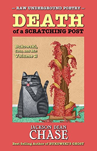 Death of a Scratching Post: Bukowski, Cats, and Me: Volume 2 (Raw Underground Poetry Book 5)