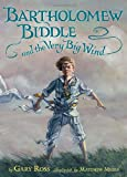 Bartholomew Biddle and the Very Big Wind, Gary Ross, 0763649201