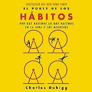 El poder de los hábitos [The Power of Habit]: Por qué hacemos lo que hacemos en la vida y en la empresa [Why W