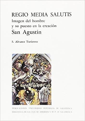 Regio media salutis: imagen del hombre y su puesto en la creación : San  Agustín (Bibliotheca Salmanticensis) : Álvarez Turienzo, Saturnino:  Amazon.es: Libros