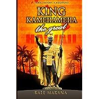 King Kamehameha the Great: King of the Hawaiian Islands, Hawaii History, a Biography