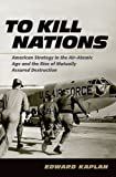 img - for To Kill Nations: American Strategy in the Air-Atomic Age and the Rise of Mutually Assured Destruction book / textbook / text book