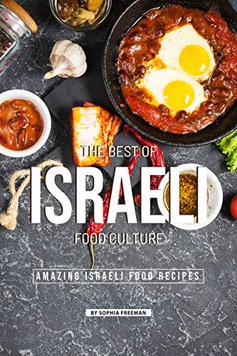 The Best of Israeli Food Culture: 25 Amazing Israeli Food Recipes