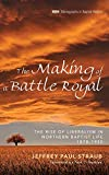 Image of The Making of a Battle Royal (Monographs in Baptist History)