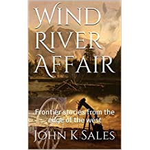 Wind River Affair: Frontier stories from the edge of the west