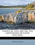 Things as they are, or, The adventures of Caleb Williams