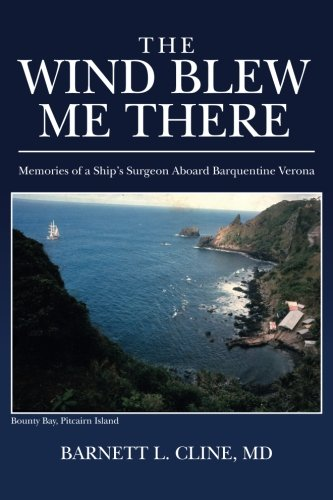 Read Online The Wind Blew Me There: Memories of a Ship's Surgeon Aboard Barquentine Verona (Color Version) pdf