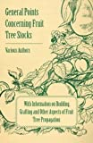 Download General Points Concerning Fruit Tree Stocks: With Information on Budding, Grafting and Other Aspects of Fruit Tree Propagation in PDF ePUB Free Online