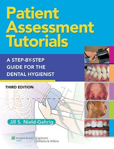 Dental Hygienists Guide - Patient Assessment Tutorials: A Step-By-Step Procedures Guide For The Dental Hygienist