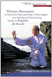 Thirteen Movements to Stretch the Body and Make it More Supple, and Guiding and Harmonising Energy to Regulate the Breath: Dao Yin Yang Sheng Gong Foundation Sequences 2 (Dao Yin Yang Shen Gong)