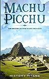 Machu Picchu: The History of Peru's Lost Inca City