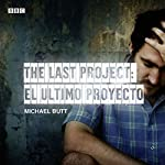 The Last Project: El Utimo Proyecto (Afternoon Play) | Michael Butt