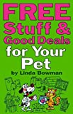 Free Stuff and Good Deals for Your Pet, Linda Bowman, 1891661140