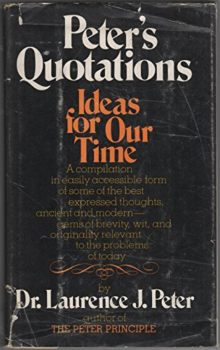 Peter's Quotations: Ideas for Our Time
