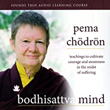 Bodhisattva Mind: Teachings to Cultivate Courage and Awareness in the Midst of Suffering Audiobook by Pema Chodron Narrated by Pema Chodron