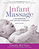 Infant Massage (Fourth Edition): A Handbook for Loving Parents
