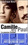 Camille et Paul - La passion Claudel par Dominique Bona