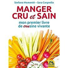 Manger cru et sain: mon premier livre de CRUsine vivante (Art de Cuisine) (French Edition)