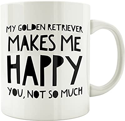 My Golden Retriever Makes Me Happy, You Not So Much Mug