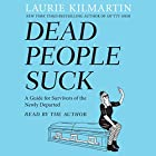 Dead People Suck: A Guide for Survivors of the Newly Departed Hörbuch von Laurie Kilmartin Gesprochen von: Laurie Kilmartin