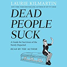 Dead People Suck: A Guide for Survivors of the Newly Departed Audiobook by Laurie Kilmartin Narrated by Laurie Kilmartin