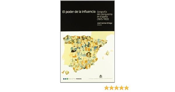PODER DE LA INFLUENCIA, EL: Geografía y caciquismo en España Coediciones: Amazon.es: José Varela Ortega: Libros