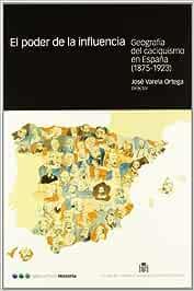 PODER DE LA INFLUENCIA, EL: Geografía y caciquismo en España ...