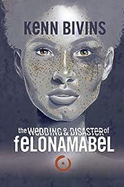 the Wedding & Disaster of Felona Mabel