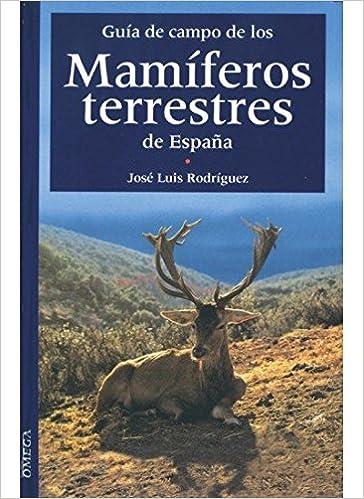 GUIA CAMPO MAMIFEROS TERRESTRES ESPAÑA GUIAS DEL NATURALISTA-MAMIFEROS: Amazon.es: RODRIGUEZ SANCHEZ, JOSE LUIS: Libros