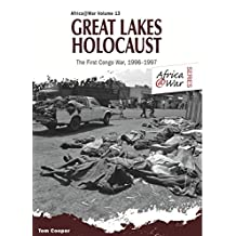 Great Lakes Holocaust: First Congo War, 1996–1997 (Africa @ War Series)