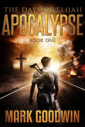 The Days of Elijah, Book One: Apocalypse: A Novel of the Great Tribulation in America by [Goodwin, Mark]