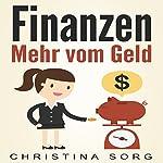 Finanzen: Mehr vom Geld: Die Geld und Finanzen Saga 1 | Christina Sorg